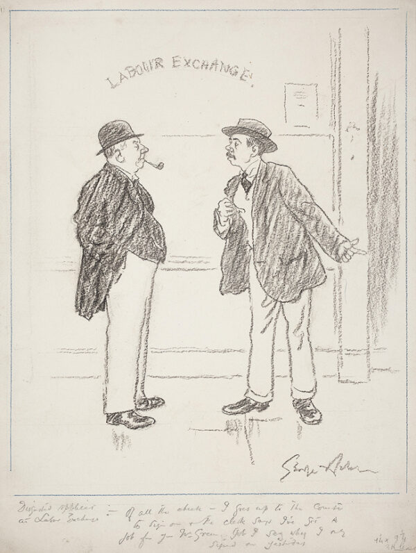 BELCHER George R.A. (1875-1947) - 'Disgusted Applicant at Labour Exchange / 'Of all the cheek – I goes up to the counter to sign on and the clerk says 'I've got a job for you Mr Green' 'Job I sey (sic) why I only signed on yesterday'… Chalk for 'Punch'.