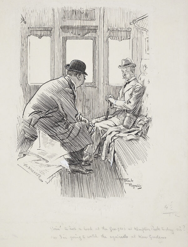 REYNOLDS Frank (1876-1953) - 'Goin' to 'ave a look at the Gee-Gees at Kempton Park today Sir?'No, I'.