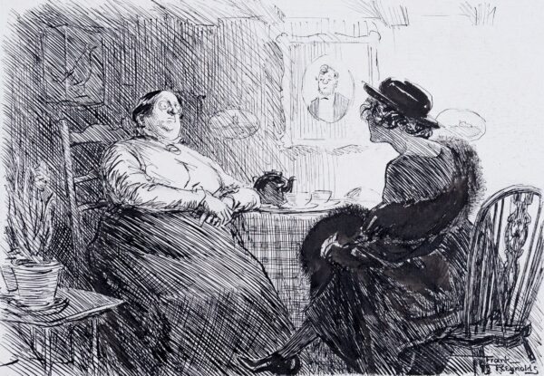 """REYNOLDS Frank RI (1876-1953) - 'Visitor: """"and how is your newly married daughter?"""" Mrs Reynolds """"She finds her husband a bit dull – but then 'as I tells her- the good 'uns are dull."""