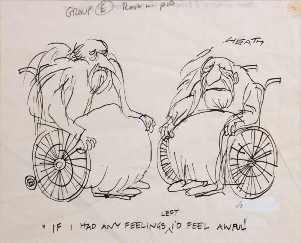 HEATH Michael (b.1935) - 'If I had any feelings left I'd feel awful'… Pen and ink.